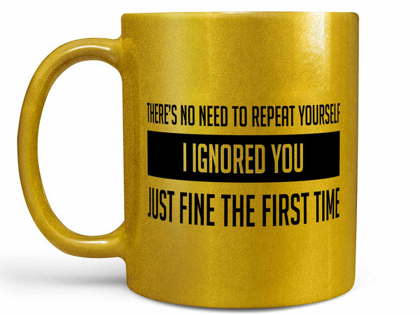 I Ignored You Coffee Mug,Coffee Mugs Never Lie,Coffee Mug