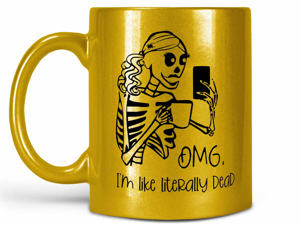 I'm Like Literally Dead Coffee Mug,Coffee Mugs Never Lie,Coffee Mug