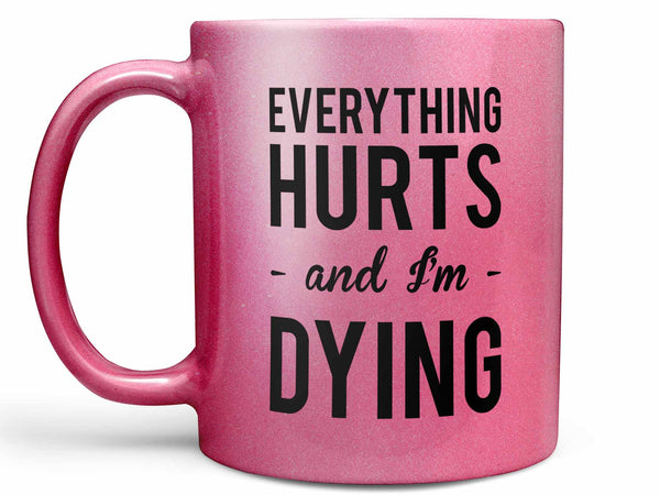 Everything Hurts Coffee Mug,Coffee Mugs Never Lie,