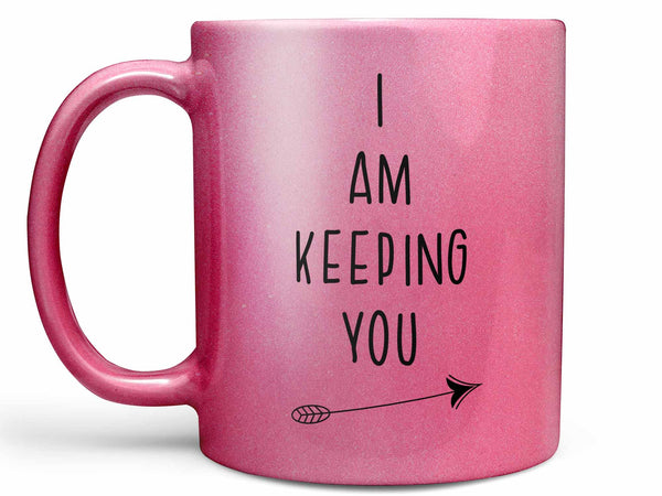 I Am Keeping You Coffee Mug
