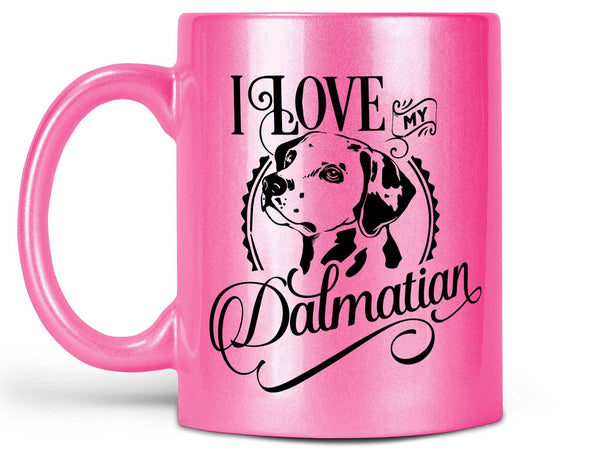 I Love My Dalmatian Coffee Mug,Coffee Mugs Never Lie,Coffee Mug