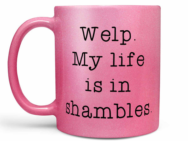 Life in Shambles Coffee Mug,Coffee Mugs Never Lie,Coffee Mug