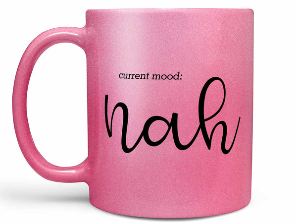 Current Mood Nah Coffee Mug,Coffee Mugs Never Lie,Coffee Mug