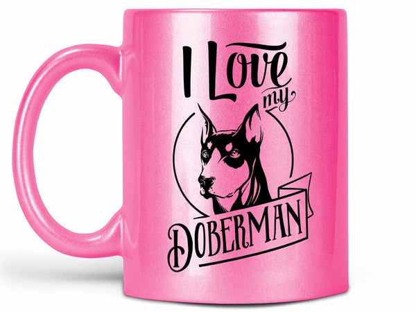 I Love My Doberman Coffee Mug,Coffee Mugs Never Lie,Coffee Mug