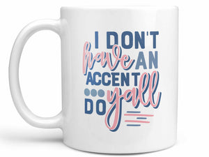 I Don't Have an Accent Coffee Mug