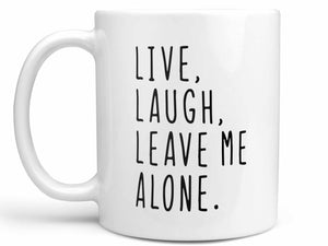 Live Laugh Leave Me Alone Coffee Mug