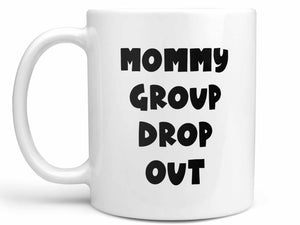 Mommy Group Drop Out Coffee Mug