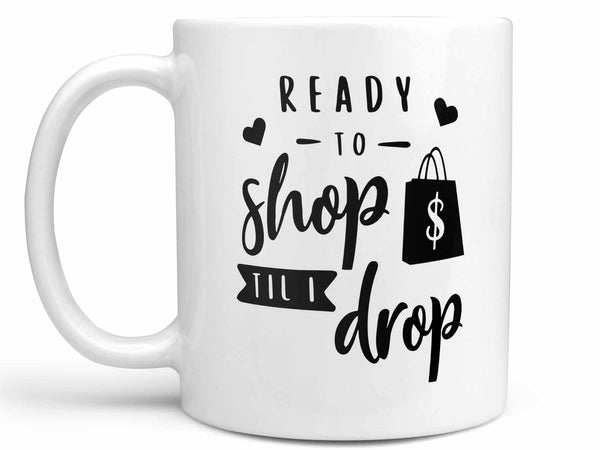 Shop til I Drop Coffee Mug