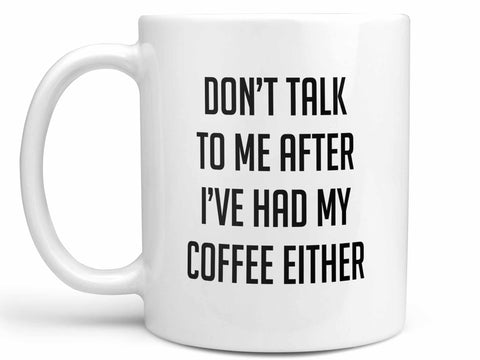 Don't Talk After Either Coffee Mug