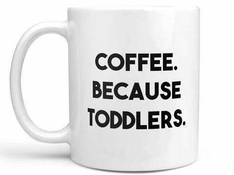 Coffee Because Toddlers Coffee Mug