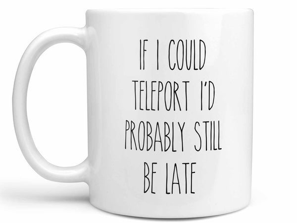 If I Could Teleport Coffee Mug