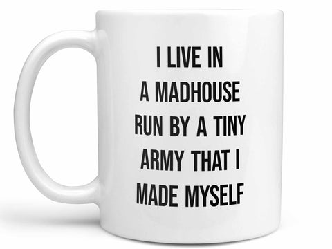 I Live in a Madhouse Coffee Mug