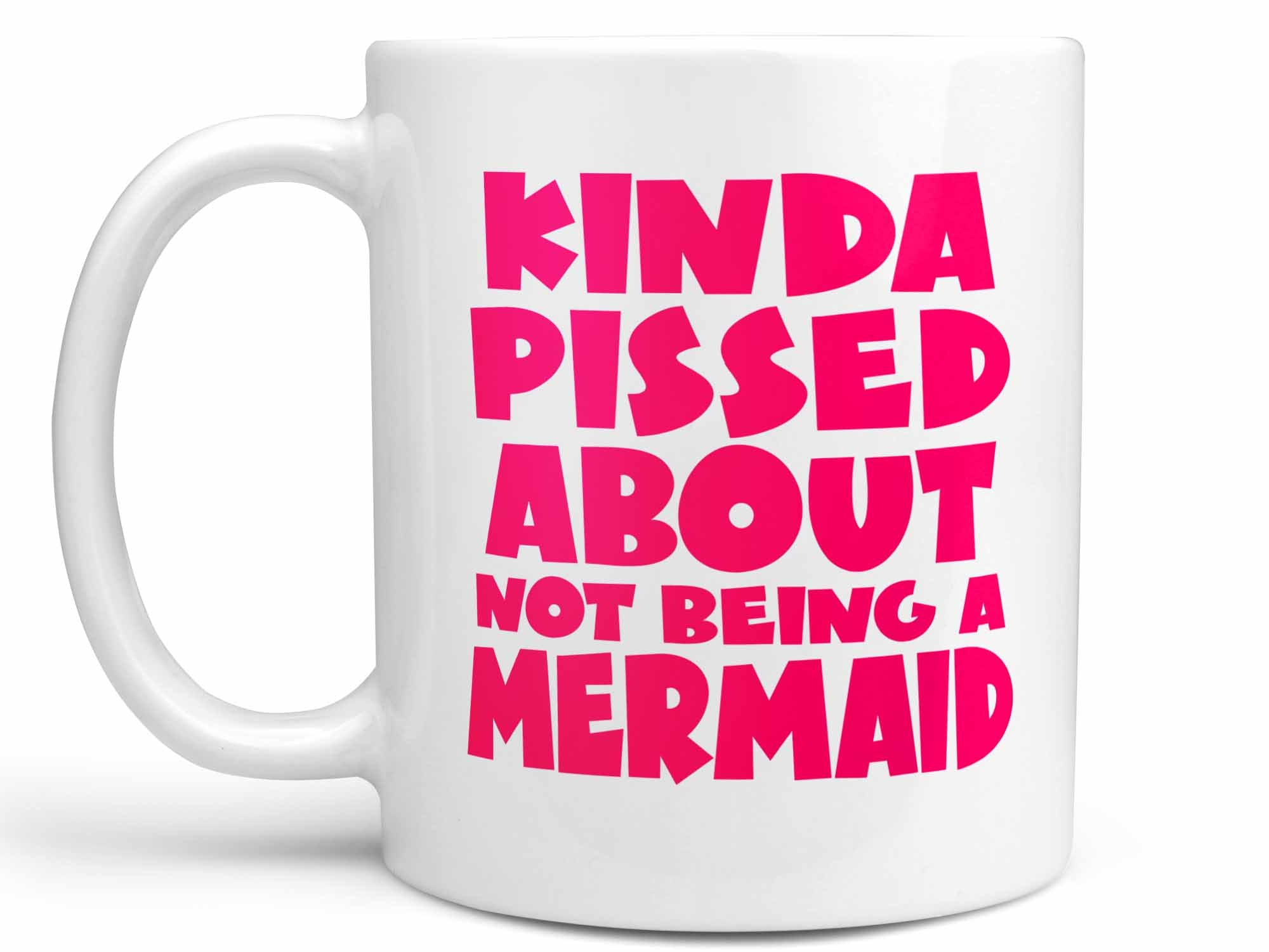 Kinda Pissed Mermaid Coffee Mug