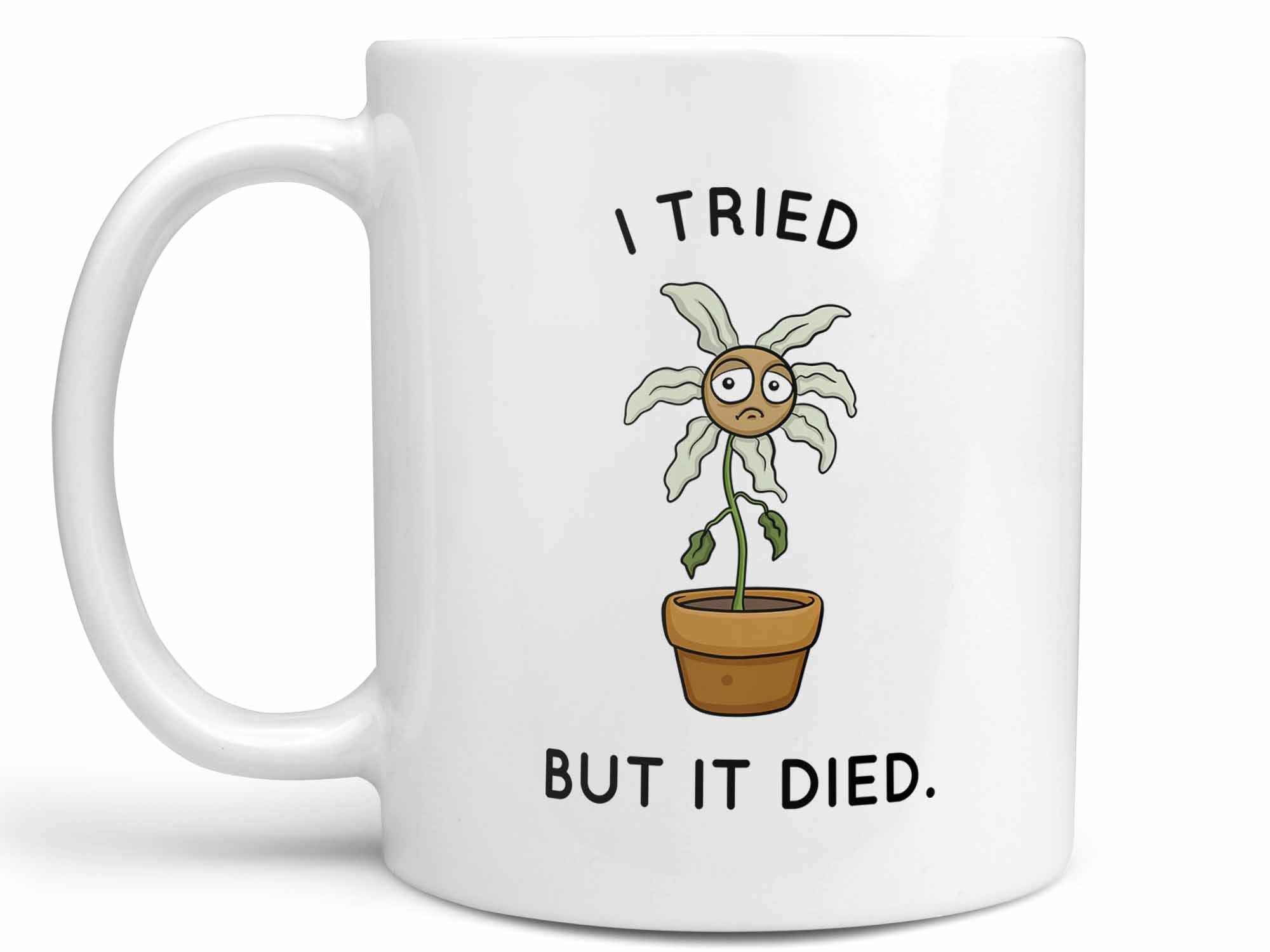 I Tried But It Died Coffee Mug