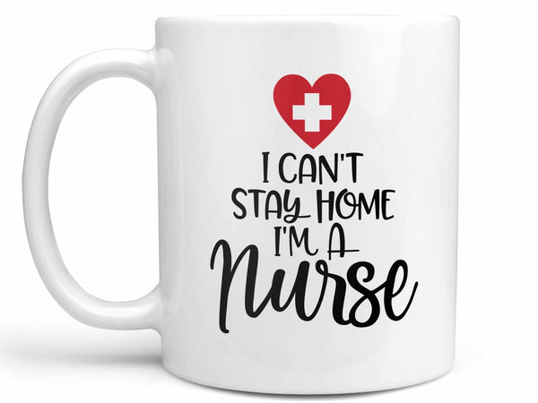 I Can't Stay Home Nurse Coffee Mug