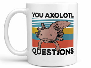You Axolotl Questions Coffee Mug