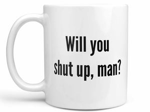 Will You Shut Up Man Coffee Mug