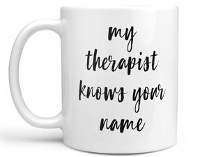My Therapist Knows Your Name Coffee Mug