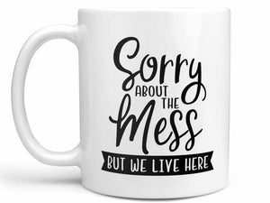 Sorry About the Mess Coffee Mug