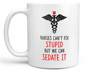 Nurses Can't Fix Stupid Coffee Mug