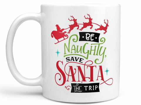 Be Naughty Save Santa Coffee Mug,Coffee Mugs Never Lie,Coffee Mug