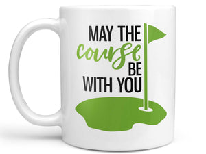 May the Course Be With You Coffee Mug,Coffee Mugs Never Lie,Coffee Mug