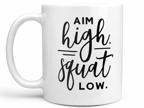 Aim High Squat Low Coffee Mug,Coffee Mugs Never Lie,Coffee Mug