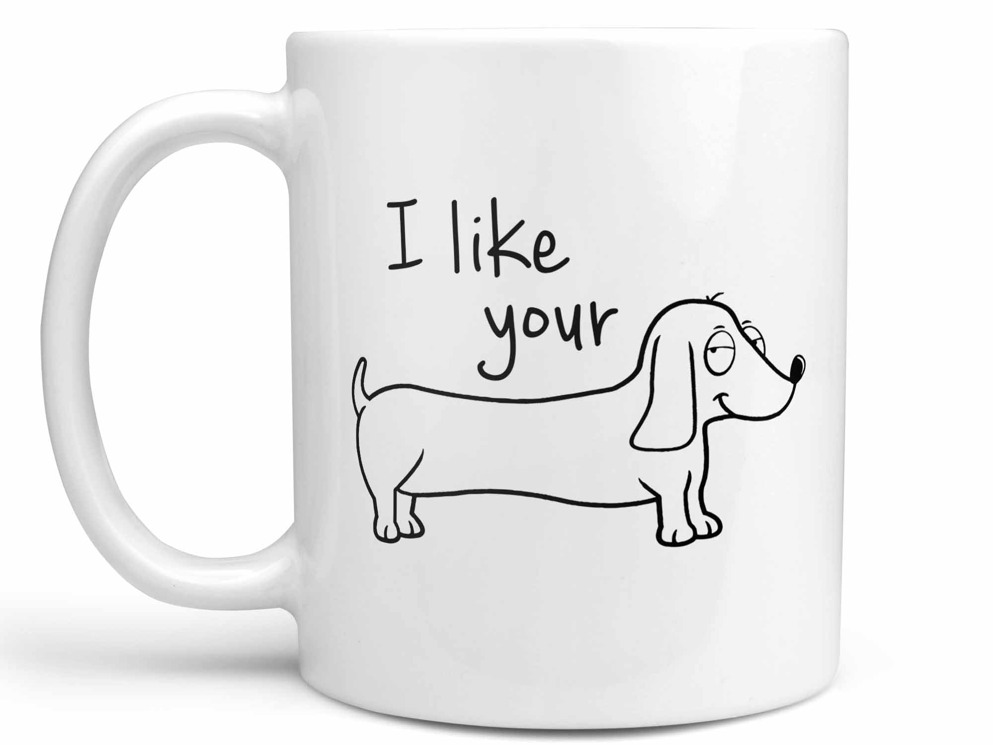 I Like Your Weiner Dog Coffee Mug,Coffee Mugs Never Lie,Coffee Mug