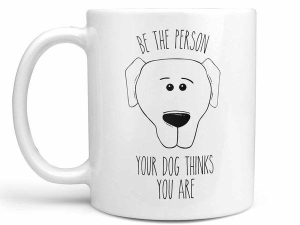 Be the Person Dog Coffee Mug,Coffee Mugs Never Lie,Coffee Mug