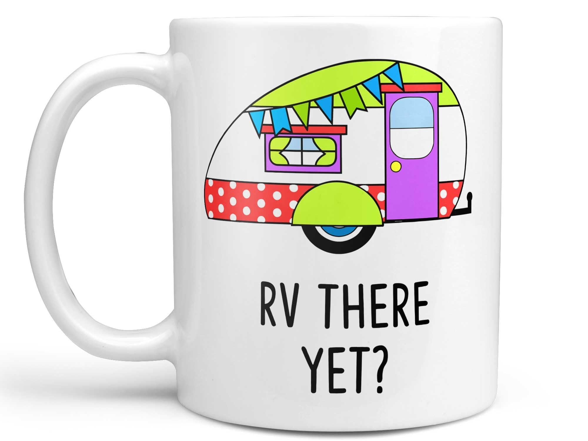 RV There Yet Coffee Mug,Coffee Mugs Never Lie,Coffee Mug