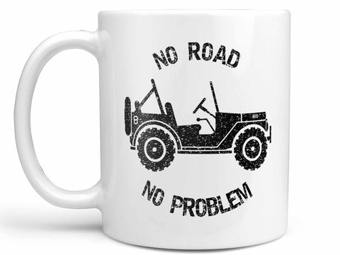 No Road No Problem Coffee Mug,Coffee Mugs Never Lie,Coffee Mug