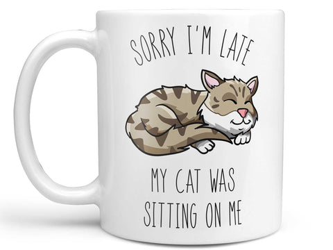Sorry I'm Late My Cat Coffee Mug,Coffee Mugs Never Lie,Coffee Mug