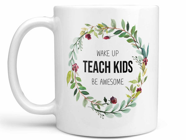 Wake Up Teach Be Awesome Coffee Mug,Coffee Mugs Never Lie,Coffee Mug