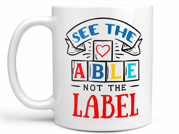 See the Able Autism Coffee Mug,Coffee Mugs Never Lie,Coffee Mug