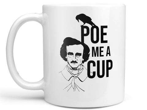 Poe Me a Cup Coffee Mug,Coffee Mugs Never Lie,Coffee Mug