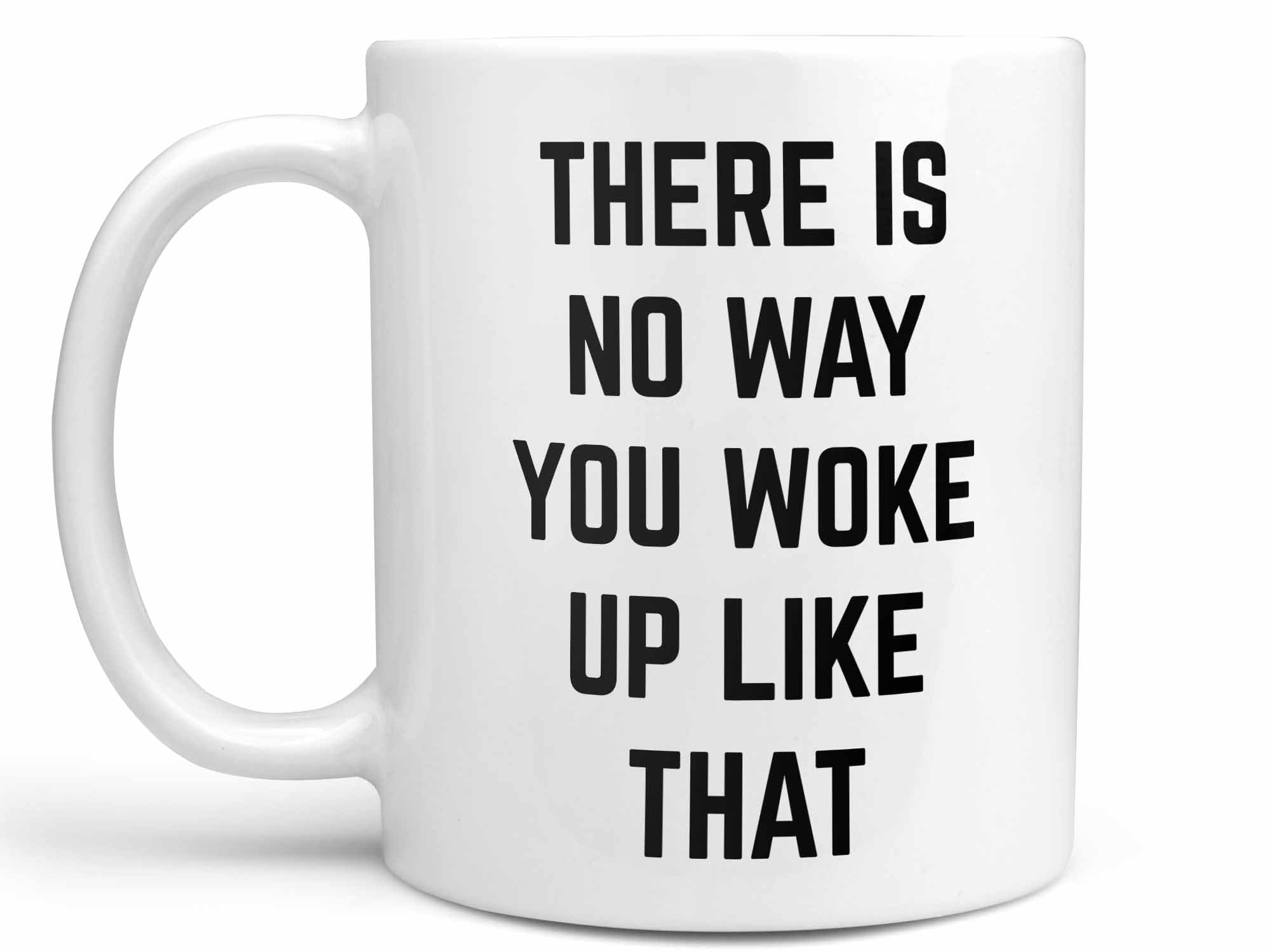 There is No Way Coffee Mug,Coffee Mugs Never Lie,Coffee Mug