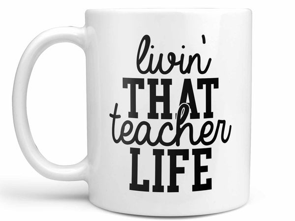 Livin' That Teacher Life Coffee Mug,Coffee Mugs Never Lie,Coffee Mug