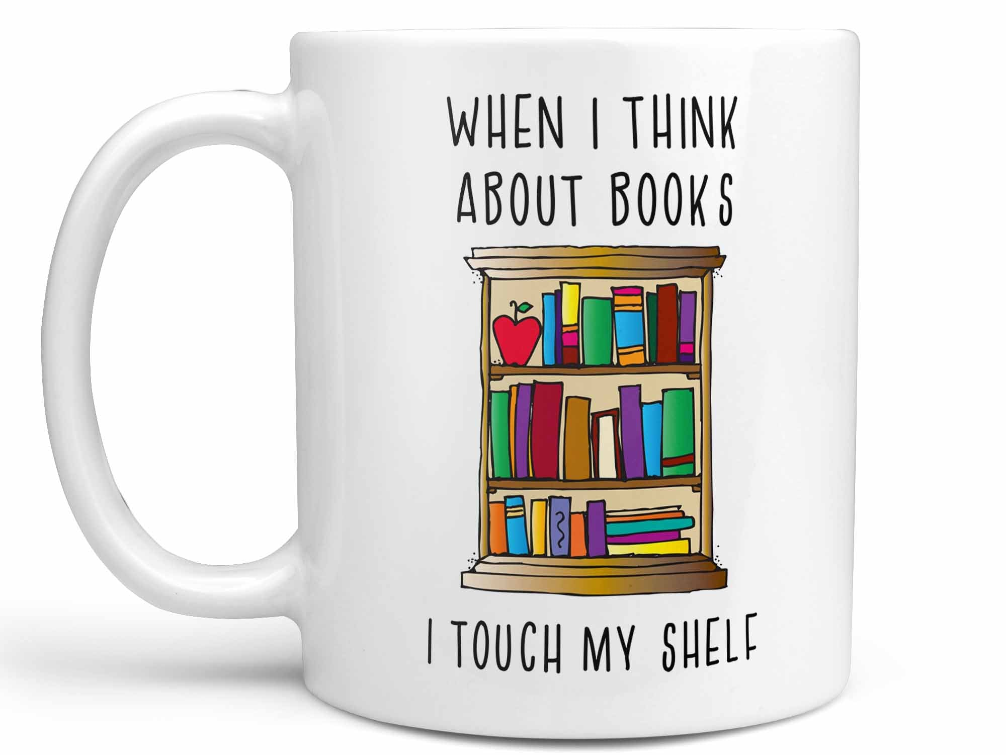 I Touch My Shelf Coffee Mug,Coffee Mugs Never Lie,Coffee Mug
