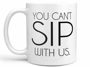 You Can't Sip With Us Coffee Mug,Coffee Mugs Never Lie,Coffee Mug