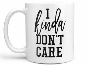 I Kinda Don't Care Coffee Mug,Coffee Mugs Never Lie,Coffee Mug
