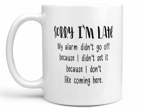 Sorry I'm Late Coffee Mug,Coffee Mugs Never Lie,Coffee Mug