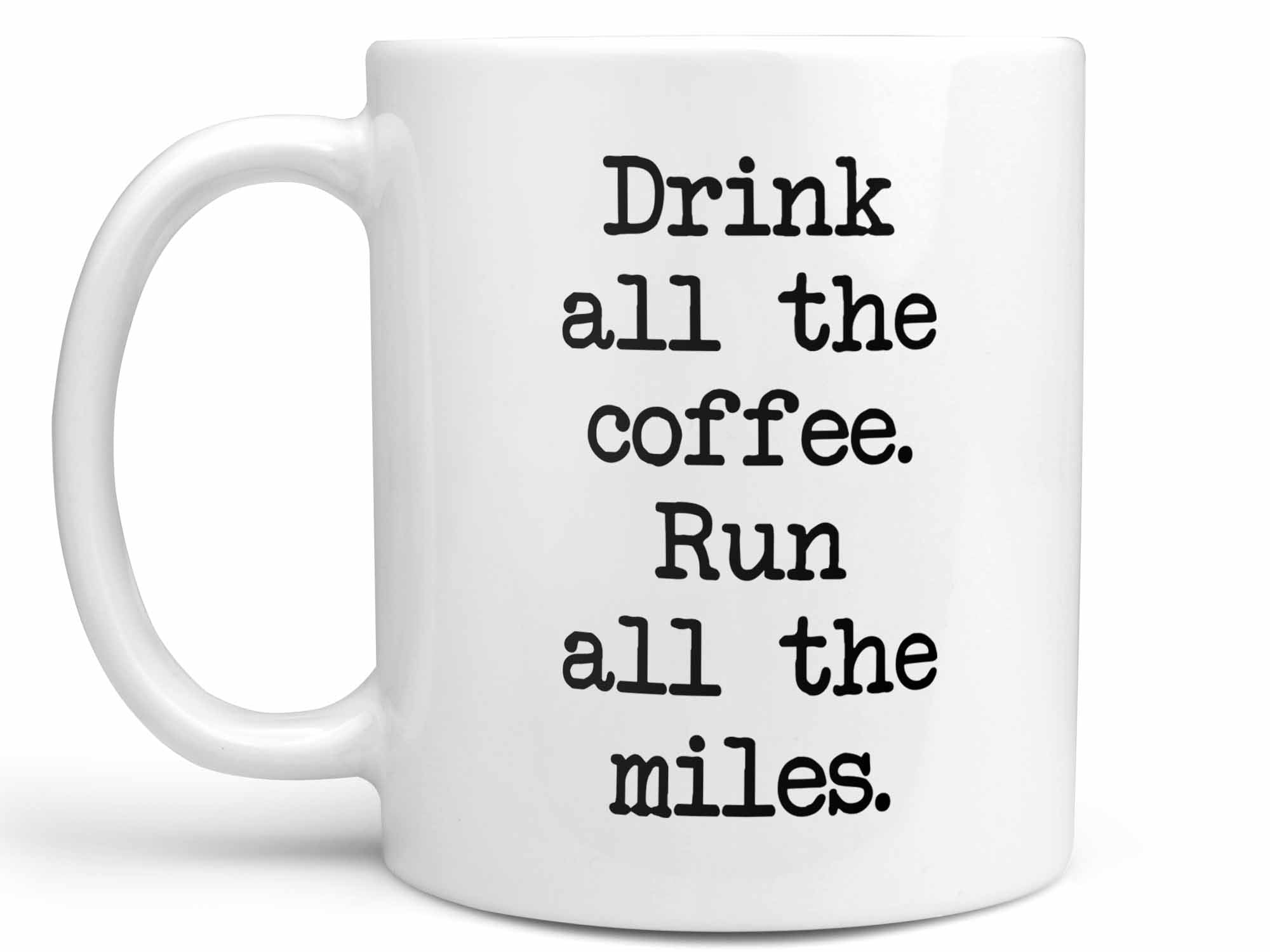 Run all the Miles Coffee Mug,Coffee Mugs Never Lie,Coffee Mug