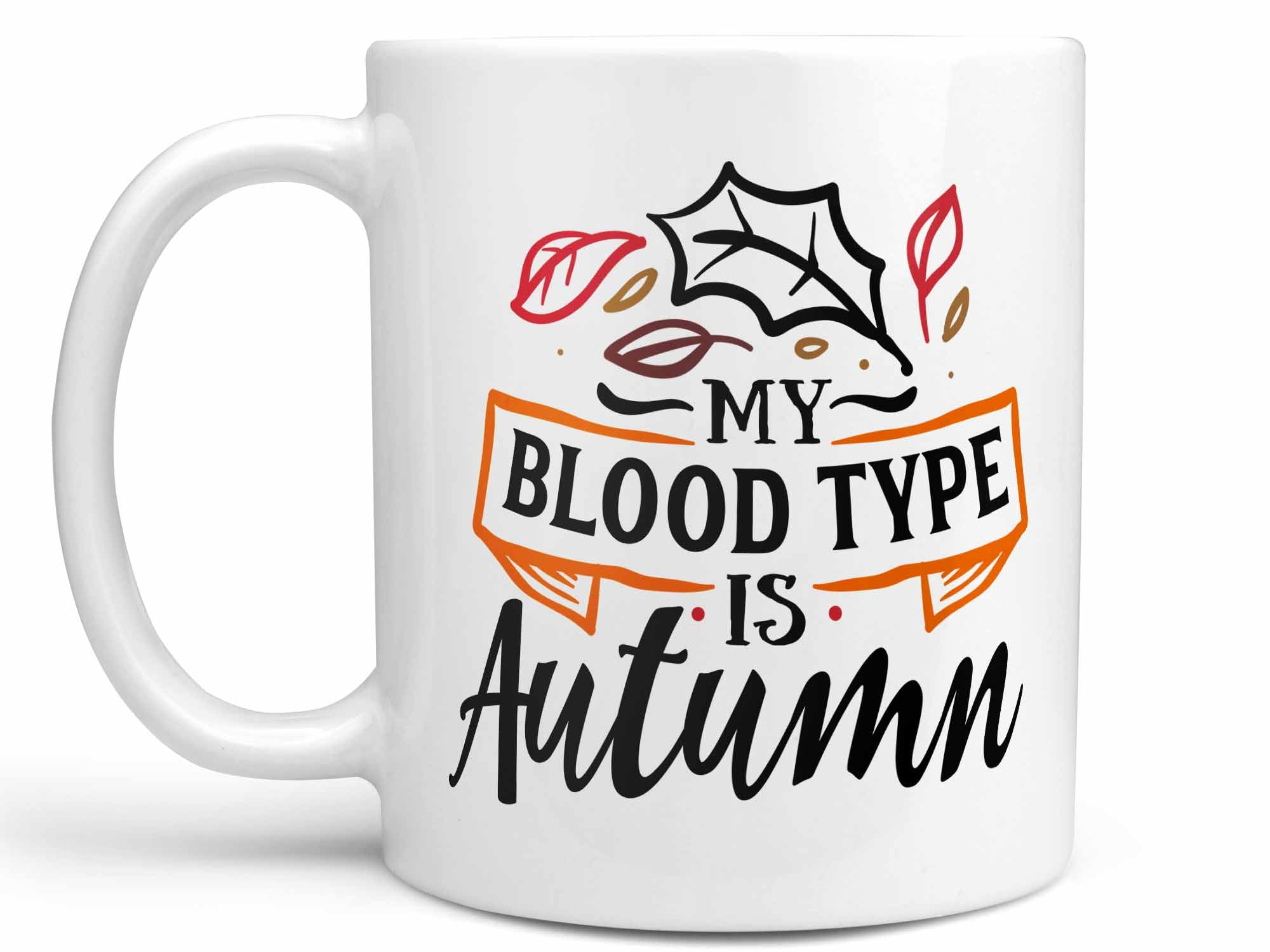 My Blood Type is Autumn Coffee Mug,Coffee Mugs Never Lie,Coffee Mug