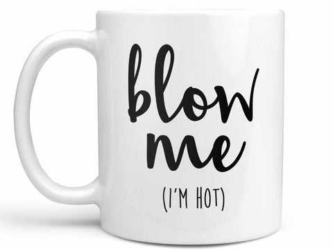 Blow Me I'm Hot Coffee Mug,Coffee Mugs Never Lie,Coffee Mug