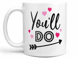 You'll Do Valentine's Coffee Mug,Coffee Mugs Never Lie,Coffee Mug