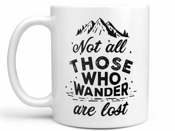 Not All Who Wander Are Lost Coffee Mug,Coffee Mugs Never Lie,Coffee Mug