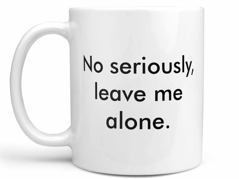 Leave Me Alone Coffee Mug,Coffee Mugs Never Lie,Coffee Mug