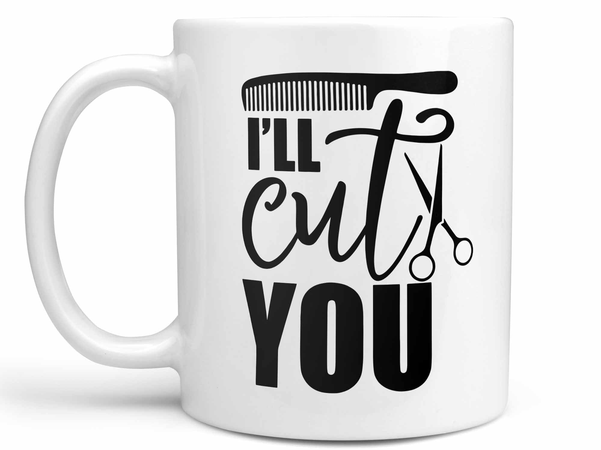 I'll Cut You Coffee Mug,Coffee Mugs Never Lie,Coffee Mug