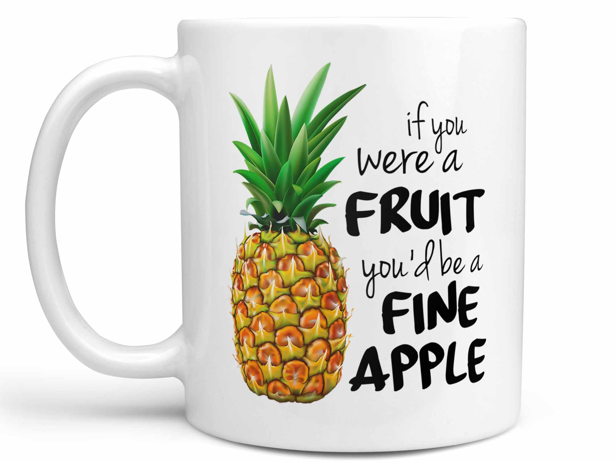 You'd Be A Fine Apple Coffee Mug,Coffee Mugs Never Lie,Coffee Mug