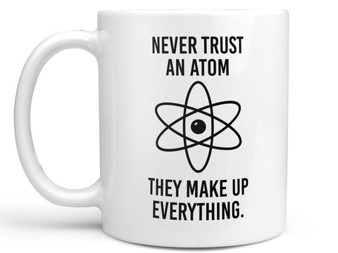 Never Trust an Atom Coffee Mug,Coffee Mugs Never Lie,Coffee Mug
